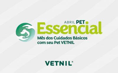 Campanha Abril Pet Essencial – Mês dos Cuidados Básicos com os Pets Vetnil